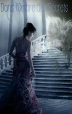 Dans l'Ombre des Secrets by BeautyGrimm