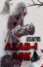 AZAB-I  AŞK ( TAMAMLANDI)  #Wattys2017  by Aslhnyks