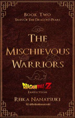 The Mischievous Warriors | A Dragon Ball Fanfiction by chicken-ranger