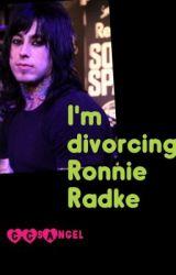 I'm divorcing Ronnie Radke by CCsAngel