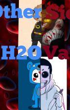 Other Side ~ H2OVanoss by xXDJGamersXx