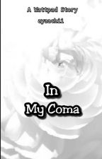 In My Coma [Complated] by ayaachii