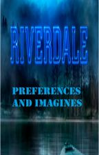 Riverdale Preferences and Imagines by InternetAddict99