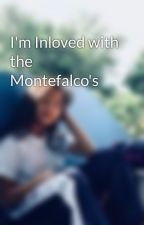 I'm Inloved with the Montefalco's by Keiraa_13