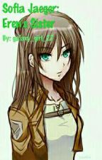 Sofia Jaeger: Eren's Sister [COMPLETED] by galaxy_girl_27