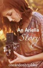 An Ariella Story by oneandonlygabbs