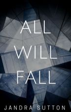 All Will Fall by jandralee