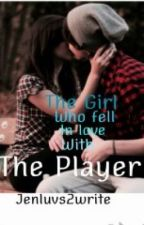 The Girl Who Falls in Love With The Player by jenluvs2write