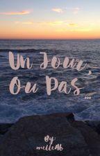 Un jour, ou pas. by melleAb