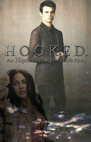 Hooked.(An Elijah Mikaelson Love Story)
