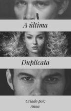 A última Duplicata (Reescrevendo) by AnnaCoimbra7
