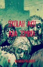 Sekolah Aku Ada Zombie!! by NukilanSiPinguin2804
