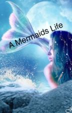 A mermaids life by Sydneyreads