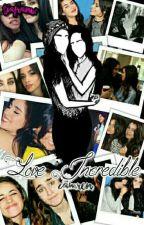 Love Incredible ➳ Camren by TiaFranw