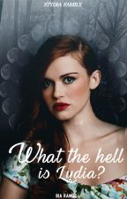 What the hell is Lydia? by StydiaFamily