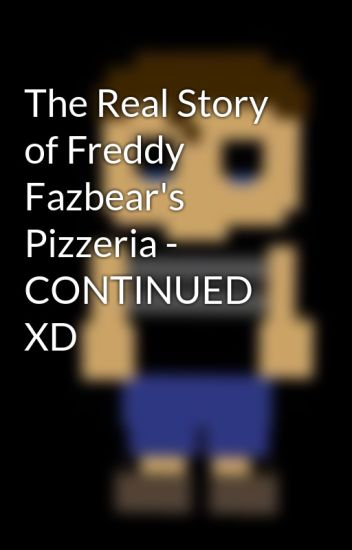 The Real Story of Freddy Fazbear's Pizzeria - CONTINUED XD