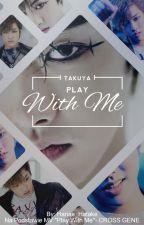 Takuya || Play With Me || CROSS GENE by Hanae_Hatake