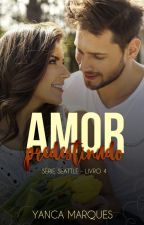 Amor Predestinado - Série Seattle - livro 4 by YancaMarques