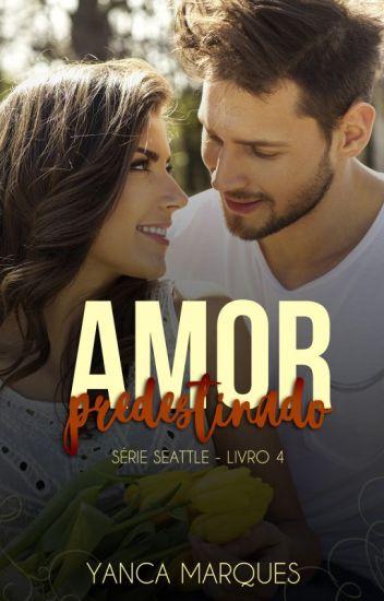 Amor Predestinado - Série Seattle - livro 4