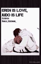 Eren is love, judo is life [Ereri/Riren] by Rivaille_Ackerman_