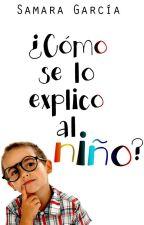 ¿Cómo se lo explico al niño? (Próximamente) by Overboard22