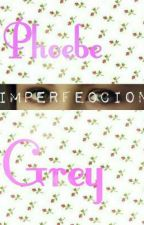Phoebe Imperfección Grey© by TVD_1_lover