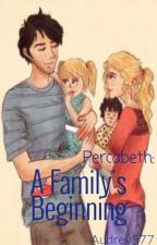 A Family's Beginning {Percabeth Fanfiction} by Audrey577