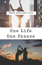 One Life One Chance  by Directioner86130