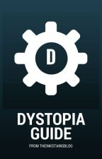 The Dystopia Guide by DystopianCommunity