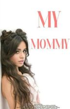 My Mommy[Camren] #wattys2017  by SweetGirlByDaddy