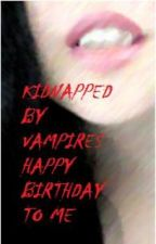 kidnapped by vampires happy b'day to me (on hold) by PinkPanther101