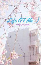 Life of Me :) by Otaku_Kid_2028
