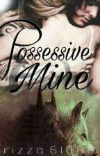 POSSESIVE MINE by rizza51088
