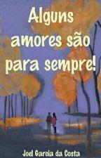 Alguns amores são para sempre! by JoeFather