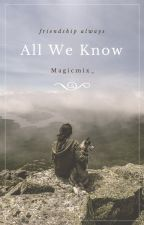 All We Know by Magicmix_