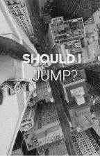 Should I jump? =+•Bts x Male!Reader•+= by thatlittlekookie
