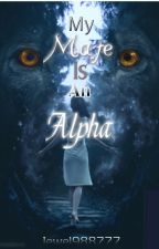 My Mate Is An Alpha by jewel988777