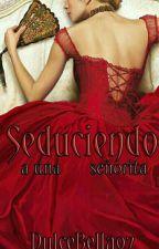 Seduciendo A Una Señorita by DulceBella97