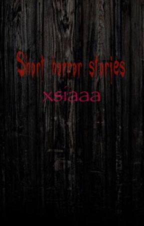 Short horror stories by xsiaaa