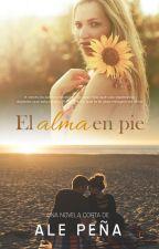 El alma en pie [Disponible al 31 De Octubre] by AleBPenaG