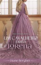 Um Cavalheiro para Lorena - Série Belle Époque, Livro 4 by Diane_Bergher