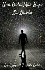 Una gota mas bajo la lluvia- Ezequiel F. Gallo Balari by EzeGallo