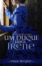 Um Duque para Irene - Série Belle Époque, livro 5 by Diane_Bergher