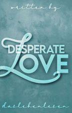 Desperate Love - Ohne Dich bin Ich ein nichts by _Amnesia_Malum_