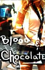 Blood & Chocolate by SerenityHaven