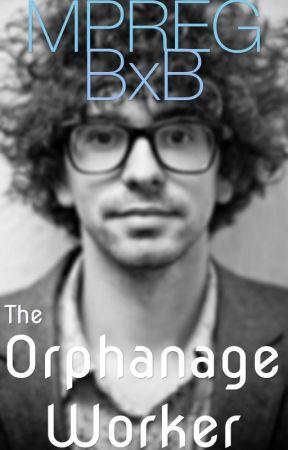 The Orphanage Worker *BxB* (MPreg) ✔️ by KuroHorizon