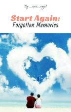 Start Again : Forgotten Memories... by _epic_angel