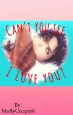 《Can't you see I love you?》 (♚Levi x Male Reader♚) -ONE SHOT- by MollyCooper6