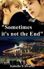 """Sometimes it's not the End"" by IsabellaGratiaYJ86"