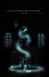 The Haunted Mansion Series by renesmeewolfe